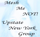 Are you from Upstate NY (Rochester, Buffalo, Syracuse, Albany and nearby areas?), and dealing with surgical mesh complications? Maybe after having surgery for POP (Pelvic Organ Prolapse), or SUI (Stress Urinary Incontinence), or from Hernia repairs? If yes, please join this support group! I know you must be out there, even though so many of us are told we are